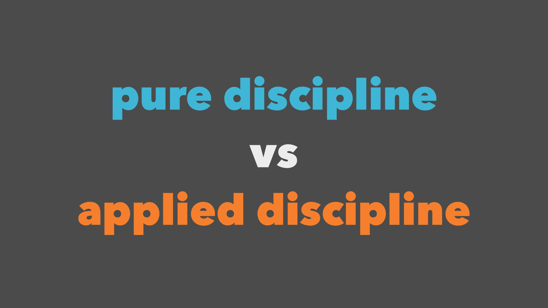 pure discipline vs. applied discipline
