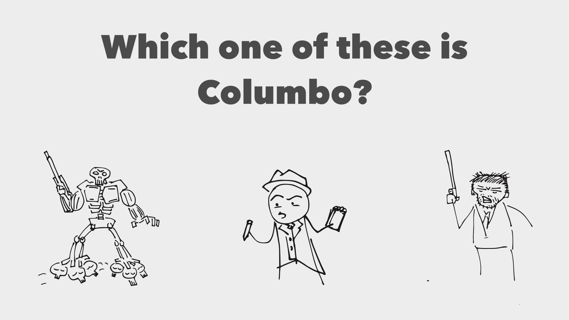 Which one is Columbo?