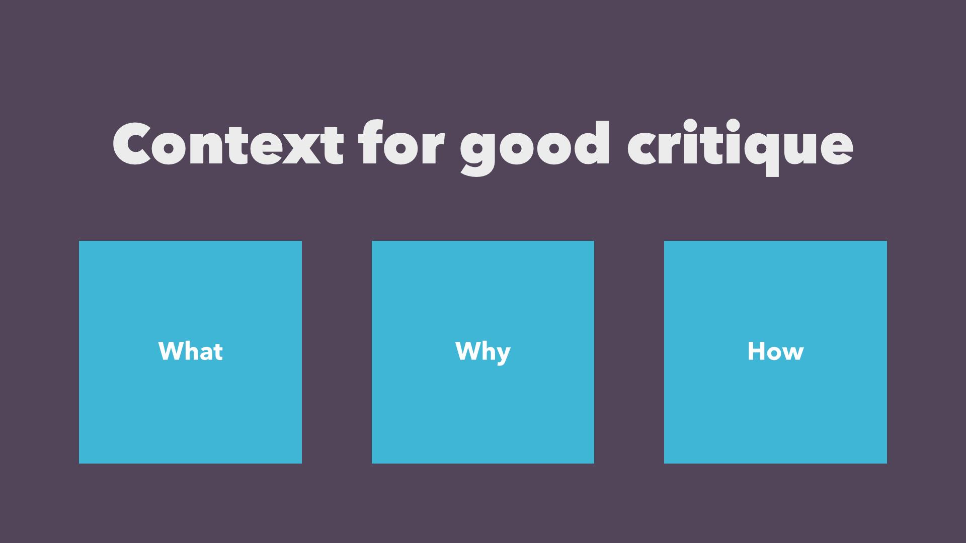 Context for Critique: What - Why - How