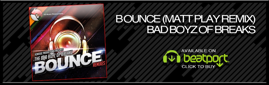 Bounce (Matt Play Remix) - Bad Boyz of Breaks