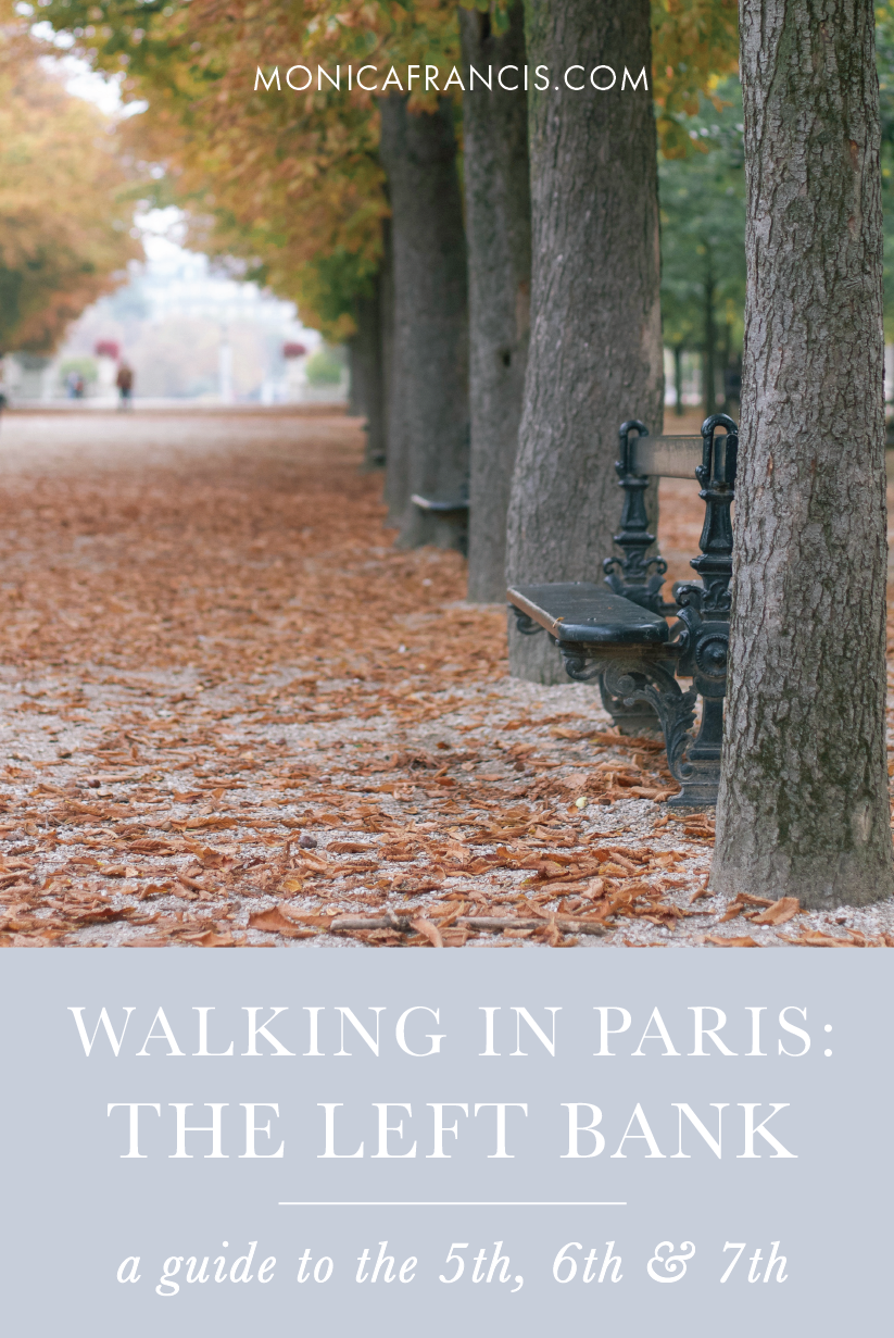 Paris Walking Guide: Left Bank | Where to walk in the 5th, 6th, and 7th Arrondissements of Paris | The best streets, gardens, and hidden spots to explore in the center of Paris. | Latin Quarter, Saint Germain des Pres, and Eiffel Tower.