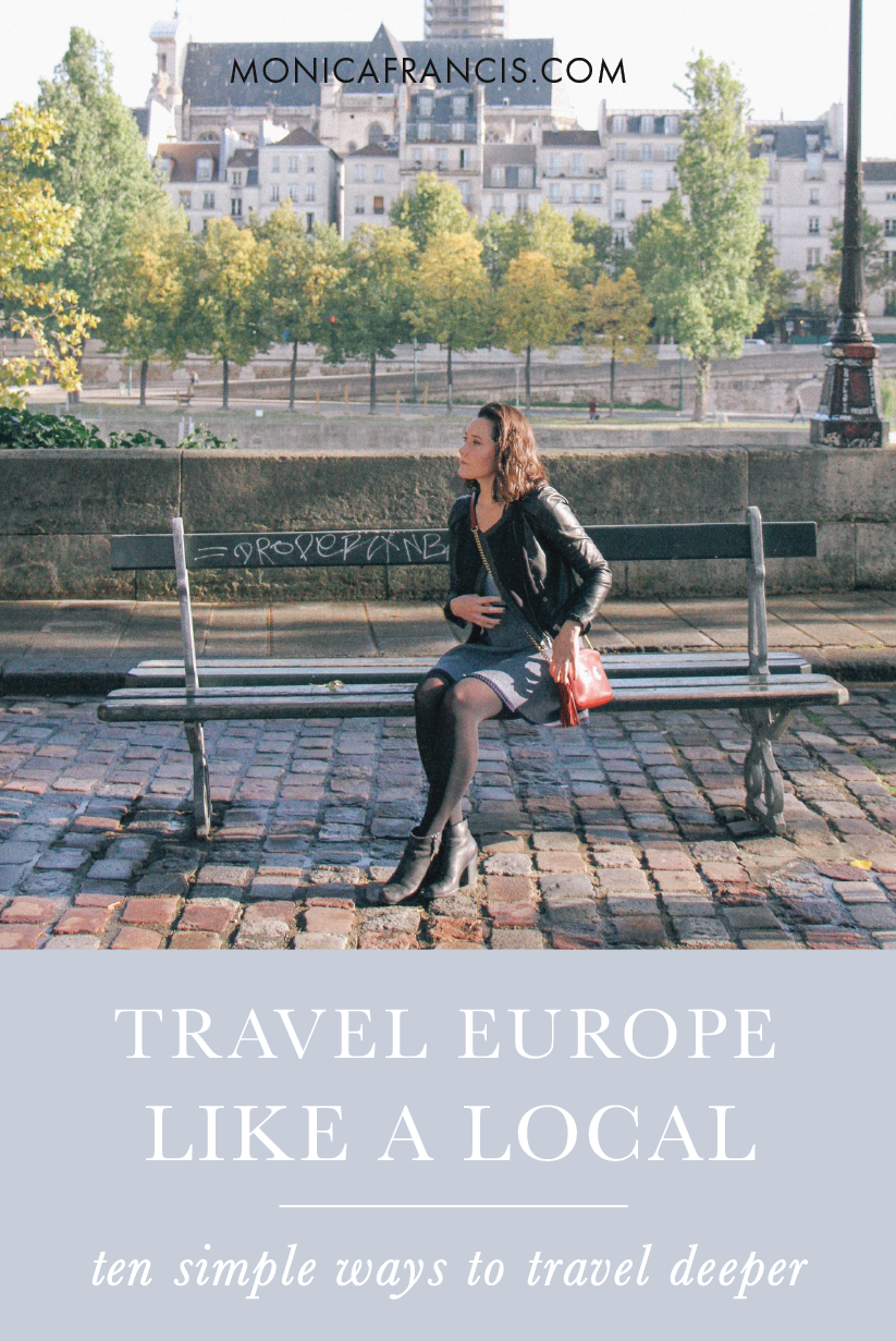 10 Ways to Travel Europe Like a Local | How I've learned to get under a city's skin instead of simply scratching the surface. | Follow these simple tips to get a taste of everyday life in a foreign country - feeling more connected wherever you are, making unique memories, and spending less along the way. | How to feel less like a tourist in Europe, and have a more local experience.