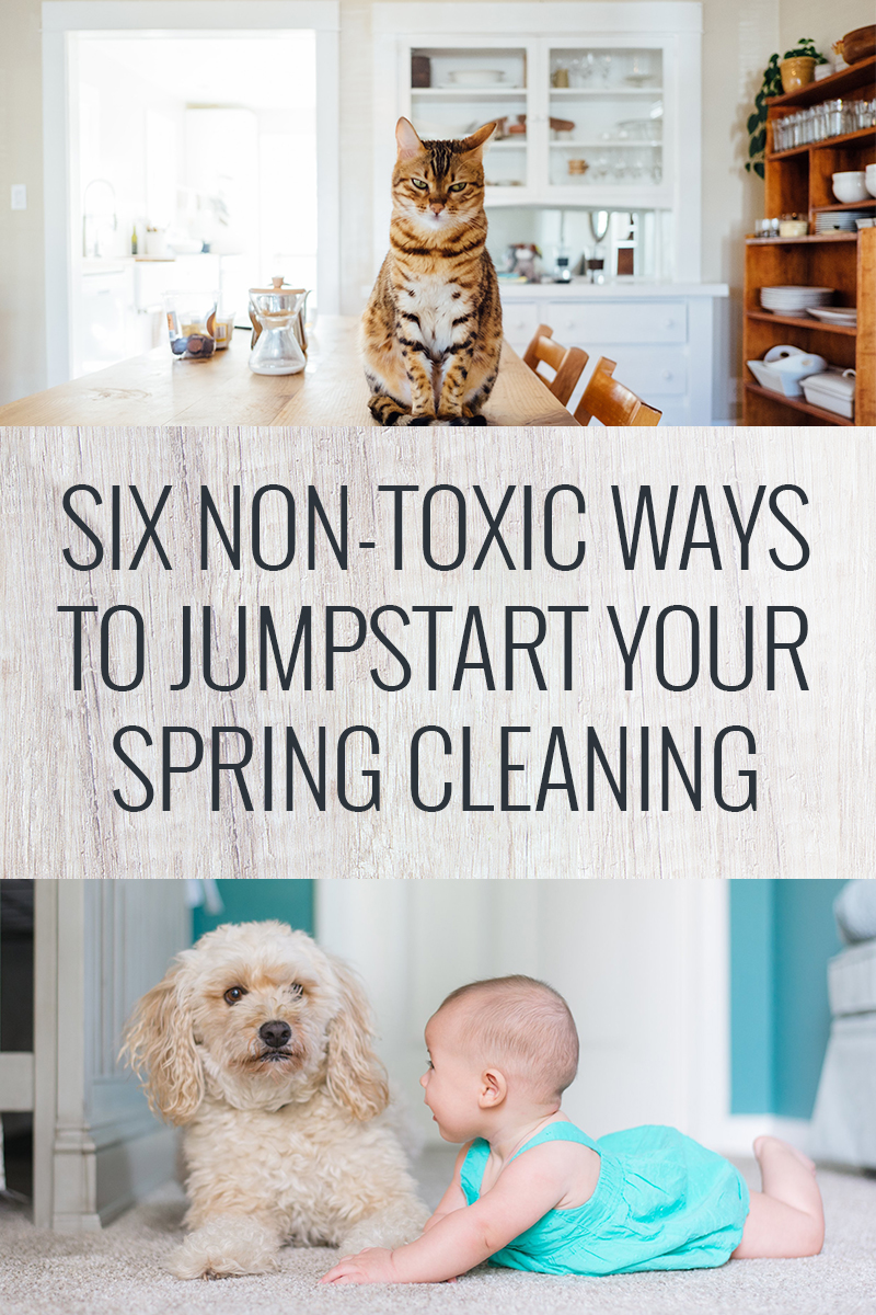 Six Non-Toxic Ways to Jumpstart Your Spring Cleaning!
