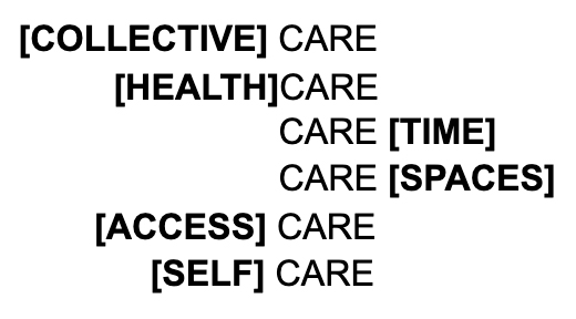 Text reads: [COLLECTIVE] CARE [HEALTH] CARE CARE [TIME] CARE [SPACES] [ACCESS] CARE [SELF] CARE. The 'care' phrases are aligned in a vertical column centering the word 'care'.