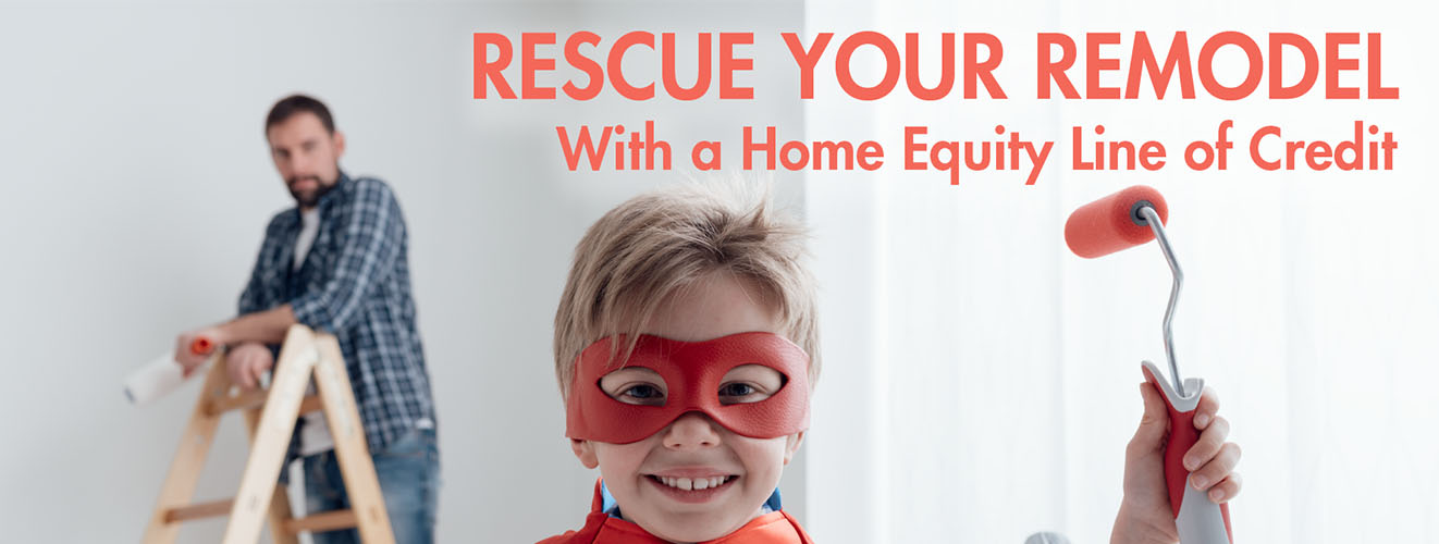 Rescue your remodel with a home equity line of credit.